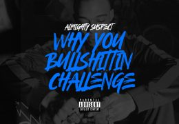Almighty Suspect – Why You BullShittin Challenge (Instrumental) (Prod. By Yike Mike, OMG & ChillOutMar)