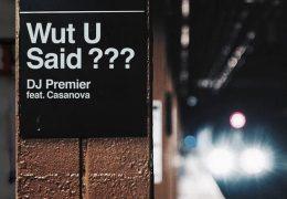 DJ Premier & Casanova – Wut U Said? (Instrumental) (Prod. By DJ Premier)