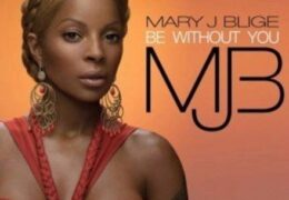 Mary J. Blige – Be Without You (Instrumental) (Prod. By Bryan-Michael Cox)